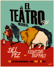 Del Pez Vs Fighting Buffalo en El Teatro Bar