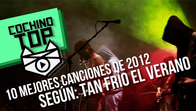 imagen Cochino Top: Las 10 mejores canciones de 2012 según Tan Frío El Verano