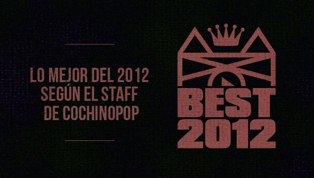 imagen Lo Mejor del 2012 según el staff de CochinoPop