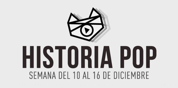 imagen Historia Pop (Semana del 10 al 16 de Diciembre)