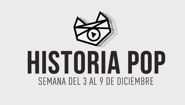 imagen Historia Pop (Semana del 3 al 9 de Diciembre)