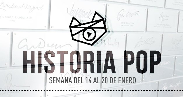 imagen Historia Pop: (Semana del 14 al 20 de enero)