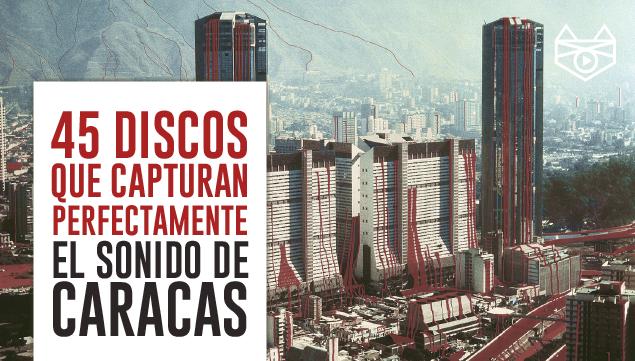 imagen 45 discos que capturan perfectamente el sonido de Caracas